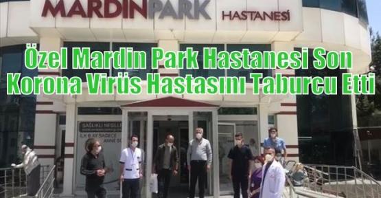 Özel Mardin Park Hastanesi Son Korona Virüs Hastasını Taburcu Etti
