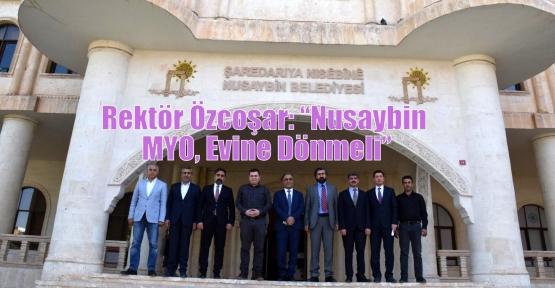 """Rektör Özcoşar: 'Nusaybin MYO, Evine Dönmeli"""""""