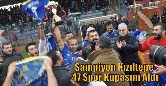 Şampiyon Kızıltepe 47 Spor Kupasını Aldı