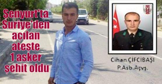 Şenyurt'ta Suriye'den açılan ateşte 1 asker şehit oldu