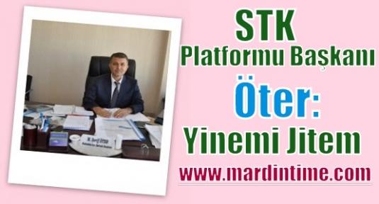 STK.Platformu Başkanı Öter :  Yinemi Jitem