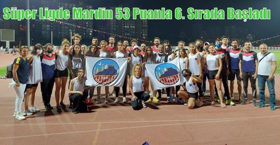 Süper Ligde Mardin 53 Puanla 6. Sırada Başladı