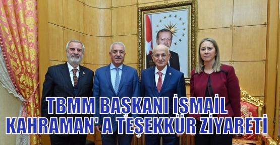 TBMM BAŞKANI İSMAİL KAHRAMAN' A TEŞEKKÜR ZİYARETİ