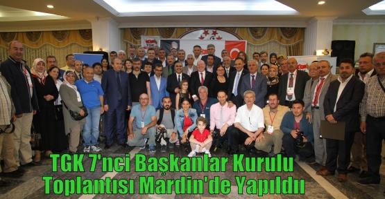 TGK 7'nci Başkanlar Kurulu Toplantısı Mardin'de Yapıldıı
