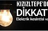 Dikkat Kızıltepe'de Elektrik Kesintisi var