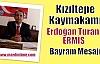 Kızıltepe Kaymakamı Erdoğan Turan ERMİŞ'in Bayram Mesajı
