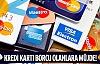 Kredi kartı borcu olanlara sevindirici haber