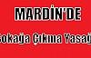 Mardin Nusaybin'de sokağa çıkma yasağı
