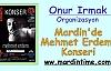 Onur Irmak Organizasyon Farkıyla Mardin 'de Mehmet Erdem  Konseri