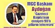 Aydoğan: Gazeteci Bağdu'nun cinayeti 90'lı...