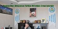 Başkan Öter 30 Ağustos Türkiye Milletinin...
