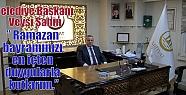 """Belediye Başkanı Veysi Şahin;"""" Ramazan..."""