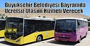 Büyükşehir Belediyesi Bayramda Ücretsiz...