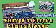 Çınar;'Kızıltepe' de Futbolcu Fabrikası...