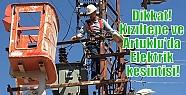 Dikkat! Kızıltepe ve Artuklu'da Elektrik...