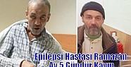Epilepsi Hastası Ramazan Ay 5 Gündür...