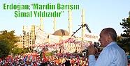 """Erdoğan;'Mardin Barışın Şimal Yıldızıdır"""""""