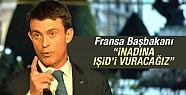 Fransa Başbakanı: IŞİD'i vurmaya devam...