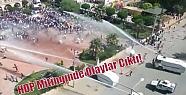HDP Mitinginde Olaylar Çıktı!