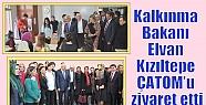 Kalkınma Bakanı Elvan Kızıltepe ÇATOM'u...