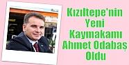 Kızıltepe Kaymakamlığına Ahmet Odabaş...
