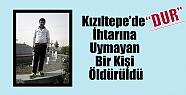 """Kızıltepe'de 'DUR"""" İhtarına Uymayan..."""