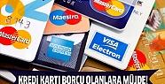 Kredi kartı borcu olanlara sevindirici...