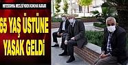 Mardin'de 65 yaş ve üstüne sokağa çıkma...