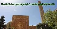 Mardin'de borç gerekçesiyle 7 caminin...