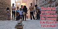 Mardin'de Çocuklara Unutulmaya Yüz Tutmuş...