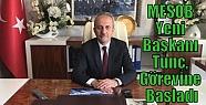 MESOB Yeni Başkanı Tunç, Görevine Başladı