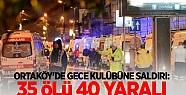 Ortaköy'de gece kulübüne saldırı: 35...