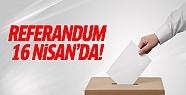 Referandum 16 Nisan'da!