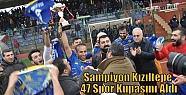 Şampiyon Kızıltepe 47 Spor Kupasını...