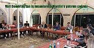 Vali Demirtaş'tan iş insanlarına Mardin'e...