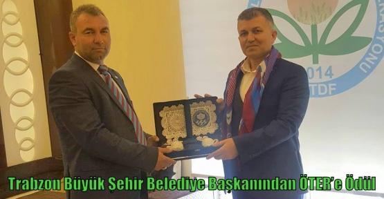 Trabzon Büyük Şehir Belediye Başkanından ÖTER'e Ödül