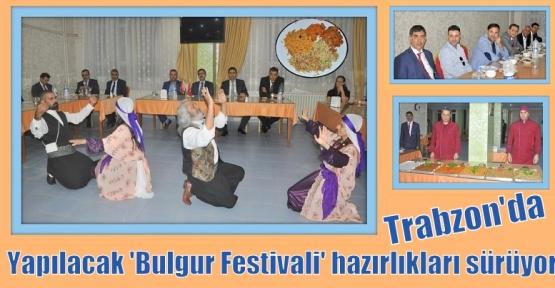 Trabzon'da yapılacak 'Bulgur Festivali' hazırlıkları sürüyor.