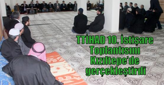 TTİHAD 10. İstişare Toplantısını Kızıltepe'de gerçekleştirdi