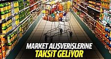 Market alışverişlerine taksit geliyor!
