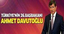 Türkiye'nin 26. Başbakanı Ahmet Davutoğlu!