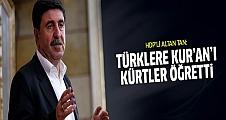 Altan Tan: Türklere Kur'an'ı Kürtler öğretti