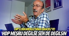 CHP'li Bekaroğlu'ndan Bahçeli'ye: HDP meşru değilse sen de değildin