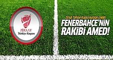 Ziraat Türkiye Kupası kuraları çekildi! Fenerbahçe'nin rakibi Amedspor