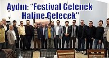 """Aydın: """"Festival Gelenek Haline Gelecek"""""""