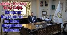 """Belediye Başkanı Veysi Şahin;"""" Ramazan bayramınızı en içten duygularla kutlarım."""""""