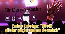 """Emine Erdoğan: """"Güçlü aileler güçlü toplum demektir"""""""