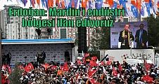 Erdoğan: Mardin'i endüstri bölgesi ilan ediyoruz