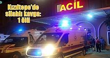 Kızıltepe'de silahlı kavga: 1 ölü
