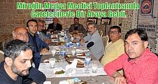 Miroğlu,Medya Meclisi Toplantısında Gazetecilerle Bir Araya Geldi.