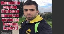 Otomobilin çarptığı Kızıltepeli üniversite öğrencisi hayatını kaybetti